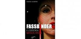 Fassbinder e l'estetica masochista. A cura di Aurora Auteri