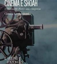 """""""Cinema e Shoah, l'Olocausto dietro una cinepresa"""" di Camilla Lombardozzi, a cura di Andrea Fraccari"""