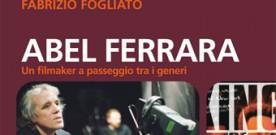 Libri: Fabrizio Fogliato – Abel Ferrara un filmaker a passeggio fra i generi, a cura di Alessandro Fortebraccio