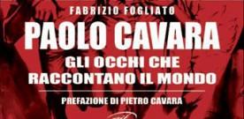 Libri: Paolo Cavara, gli occhi  che raccontano il mondo di Fabrizio Fogliato, a cura di Alessandro Fortebraccio