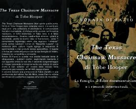 Libri: The Texas Chainsaw Massacre di Tobe Hooper. La famiglia, il falso documentarismo e i rimandi intertestuali di Soraia Di Fazio a cura di Roberto Giacomelli